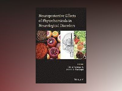 Neuroprotective Effects of Phytochemicals in Neurological Disorders av Akhlaq A. Farooqui