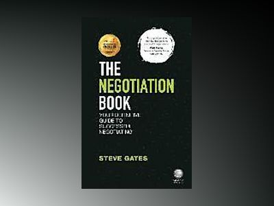 The Negotiation Book: Your Definitive Guide to Successful Negotiating, 2nd av Steve Gates