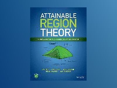 Attainable Region Theory: An Introduction to Choosing an Optimal Reactor av David Ming