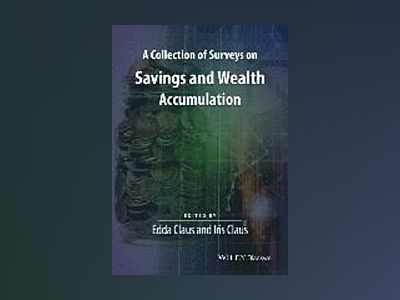 A Collection of Surveys on Savings and Wealth Accumulation av Edda Claus