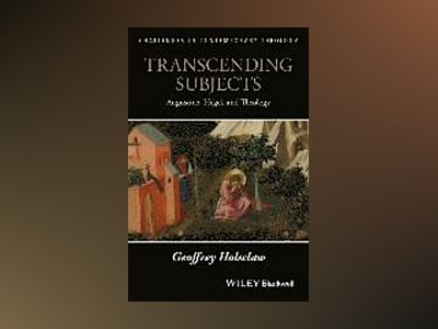 Transcending Subjects: Augustine, Hegel and Theology av Geoff Holsclaw