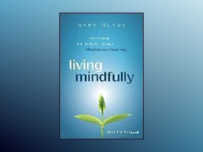 Living Mindfully: Discovering Authenticity through Mindfulness Coaching av Gary Heads