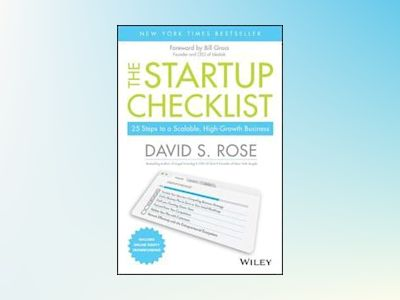 The Startup Checklist: 25 Steps to Scalable, High-Growth Business av David S. Rose