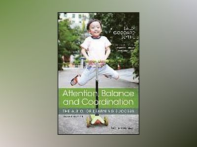 Attention, Balance and Coordination: The A.B.C. of Learning Success, 2nd Ed av Sally Goddard Blythe