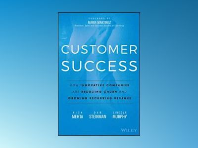 Customer Success: How Innovative Companies Are Reducing Churn and Growing R av Nick Mehta