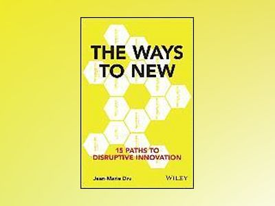 The Ways to New: 15 Paths to Disruptive Innovation av Jean-Marie Dru