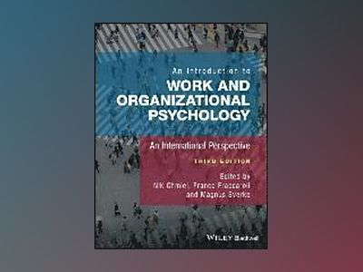 An Introduction to Work and Organizational Psychology, 3rd Edition av Nik Chmiel