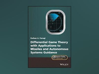 Differential Game Theory with Applications to Missiles and Autonomous Syste av Farhan A. Faruqi