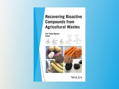 Recovering Bioactive Compounds from Agricultural Wastes av Van Tang Nguyen