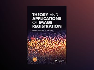 Theory and Applications of Image Registration av A. Ardeshir Goshtasby
