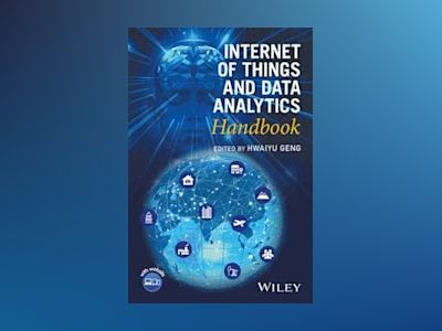 Internet of Things and Data Analytics Handbook av Hwaiyu Geng
