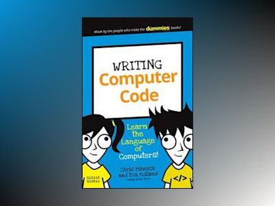 Writing Computer Code: Learn the Language of Computers! av Chris Minnick