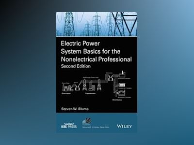 Electric Power System Basics for the Nonelectrical Professional, 2nd Editio av Steven W. Blume