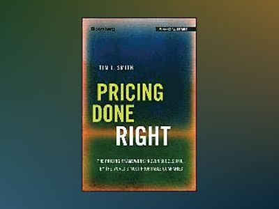 Pricing Done Right: The Pricing Framework Proven Successful by the World s av Tim J. Smith