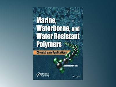 Marine, Waterborne and Water-Resistant Polymers: Chemistry and Applications av Johannes Karl Fink