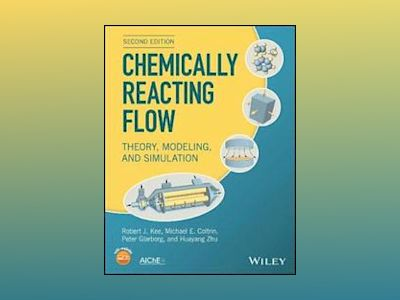 Chemically Reacting Flow: Theory, Modeling, and Simulation, 2nd Edition av Robert J. Kee