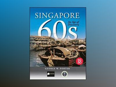 Singapore 60s: An Age of Discovery av George W. Porter