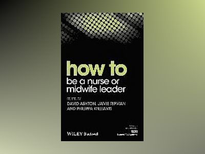 How to be a Nurse or Midwife Leader av David Ashton