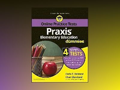 Praxis Elementary Education For Dummies with Online Practice av Carla C. Kirkland