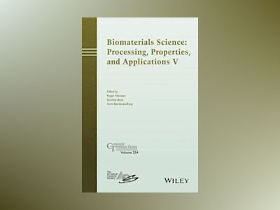 Biomaterials Science: Processing, Properties and Applications V: Ceramic Tr av Roger Narayan