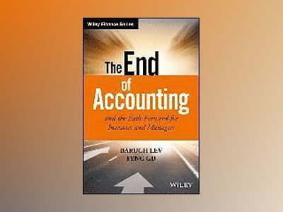 The End of Accounting and the Path Forward for Investors and Managers av Baruch Lev
