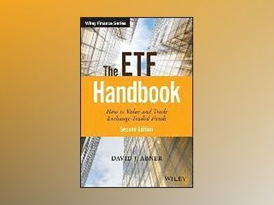 The ETF Handbook: How to Value and Trade Exchange Traded Funds, 2nd Edition av David J. Abner