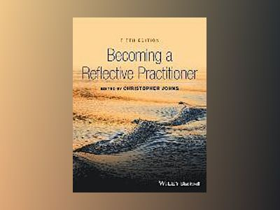 Becoming a Reflective Practitioner, 5th Edition av Christopher Johns
