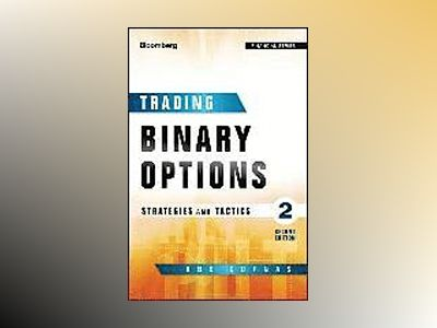 Trading Binary Options: Strategies and Tactics, 2nd Edition av Abe Cofnas