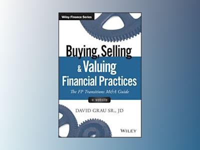 Buying, Selling, and Valuing Financial Practices: The FP Transitions M&A Gu av Sr. David Grau