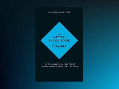 The Little Black Book of Change: The 7 fundamental shifts for change manage av Paul Adams