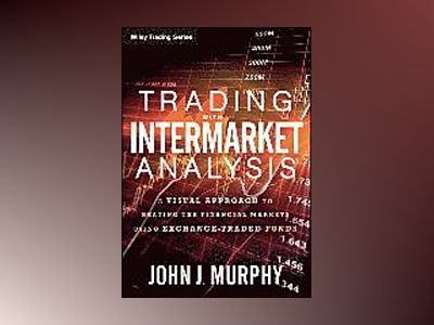 Trading with Intermarket Analysis: A Visual Approach to Beating the Financi av John J. Murphy