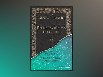 Philosophy's Future: The Problem of Philosophical Progress av Russell Blackford