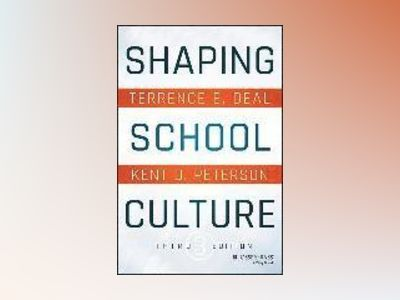 Shaping School Culture: Pitfalls, Paradoxes, and Promises,, 3rd Edition av Terrence E. Deal