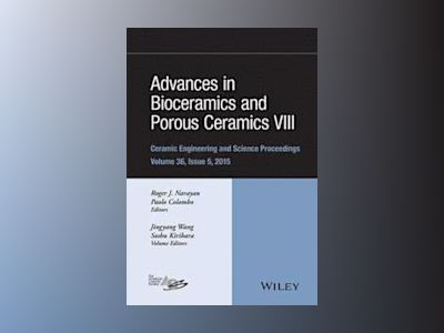 Advances in Bioceramics and Porous Ceramics VIII: Ceramic Engineering and S av Roger Narayan