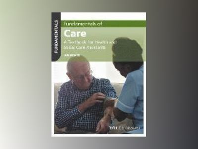 Fundamentals of Care: A Textbook for Health and Social Care Assistants av Ian Peate