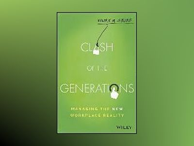 Clash of the Generations: Managing the New Workplace Reality av Valerie Grubb