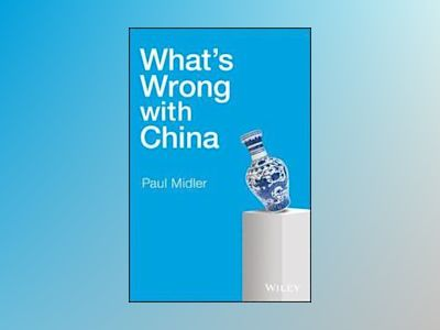 What's Wrong With China av Paul Midler