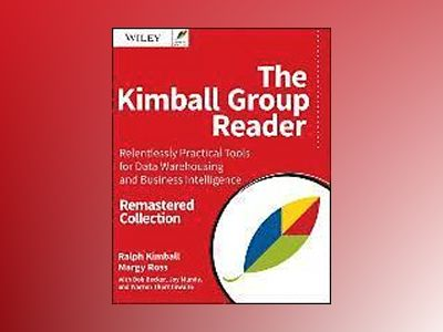 The Kimball Group Reader: Relentlessly Practical Tools for Data Warehousing av Ralph Kimball