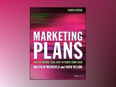 Marketing Plans: How to prepare them, how to profit from them, 8th Edition av Malcolm McDonald