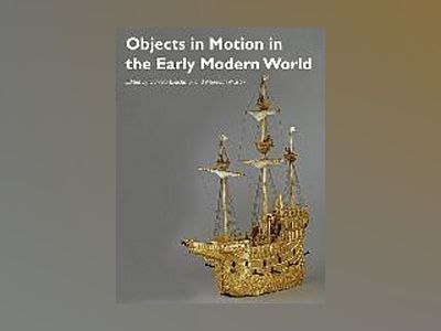 Objects in Motion in the Early Modern World av Daniela Bleichmar