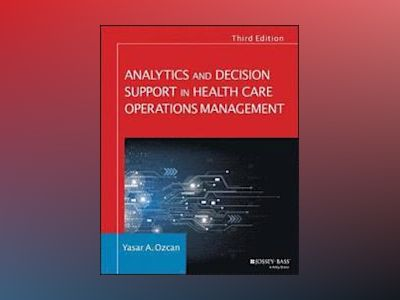 Analytics and Decision Support in Health Care Operations Management, 3rd Ed av Yasar A. Ozcan