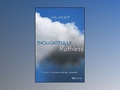 Thoughtfully Ruthless: The Key to Exponential Growth av Val Wright