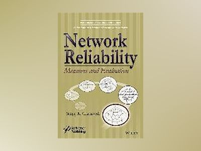 Network Reliability: Measures and Evaluation av Sanjay K. Chaturvedi