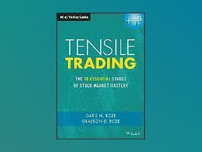 Tensile Trading: The 10 Essential Stages of Stock Market Mastery av Gatis N. Roze