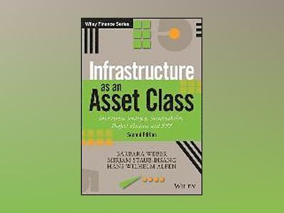 Infrastructure as an Asset Class: Investment Strategy, Sustainability, Proj av Barbara Weber