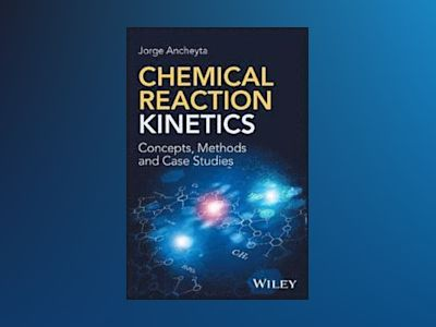 Fundamentals of Chemical Kinetics for Homogeneous Reactions av Jorge Ancheyta