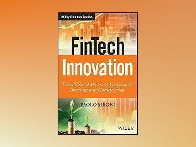 FinTech Innovation: From Robo-Advisors to Goal Based Investing and Gamifica av Paolo Sironi