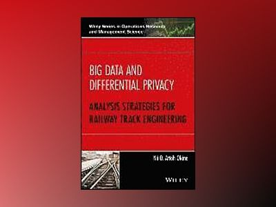 Big Data and Differential Privacy: Analysis Strategies for Railway Track En av Nii O. Attoh-Okine