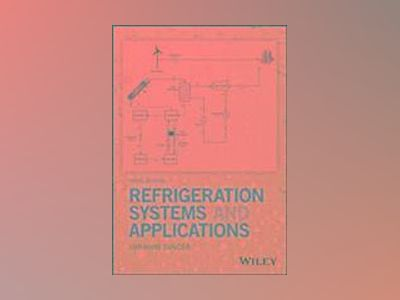Refrigeration Systems and Applications, 3rd Edition av Ibrahim Dincer