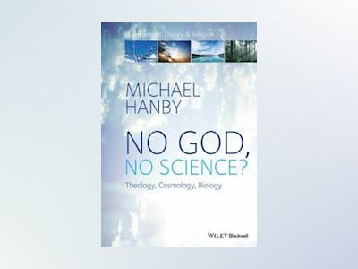 No God, No Science?: Theology, Cosmology, Biology, 2nd Edition av Michael Hanby